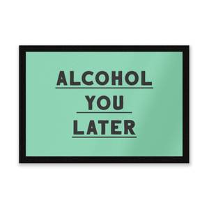 Alcohol You Later Entrance Mat