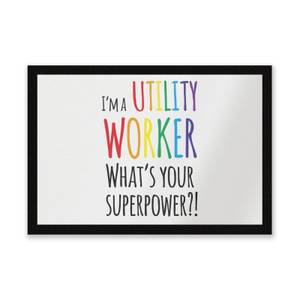 I'm A Utility Worker What's Your Super Power Entrance Mat