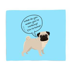 Pug - What Do You Mean You're Working? Fleece Blanket