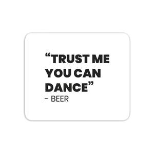 Trust Me You Can Dance - Beer Mouse Mat