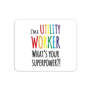 I'm A Utility Worker What's Your Super Power Mouse Mat