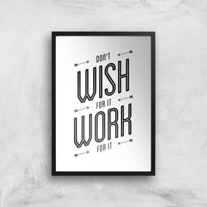 The Motivated Type Don't Wish For It Work For It Giclee Art Print