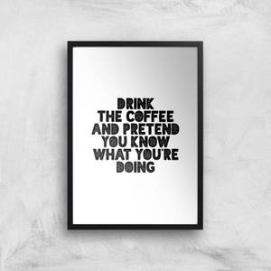 The Motivated Type Drink Coffee And Pretend You Know What You're Doing Giclee Art Print