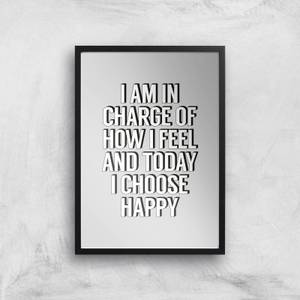 The Motivated Type I Am In Charge Of How I Feel And Today I Choose Happy Giclee Art Print