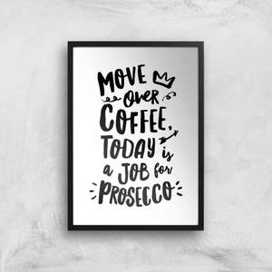 The Motivated Type Move Over Coffee Today Is A Job For Prosecco Giclee Art Print