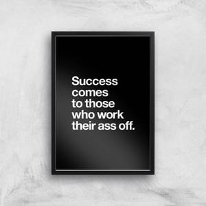 The Motivated Type Success Comes To Those Who Work Their Ass Off Giclee Art Print