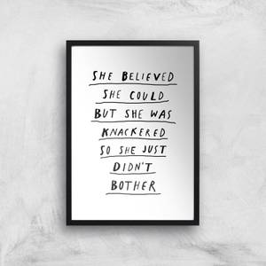 The Motivated Type She Believed She Could But She Was Knackered So She Just Didn't Bother Giclee Art Print