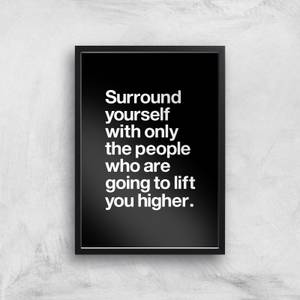The Motivated Type Surround Yourself With Only The People Who Are Going To Lift You Higher Giclee Art Print