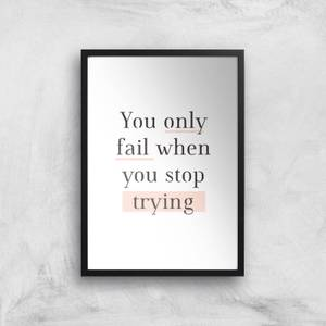 The Motivated Type You Only Fail When You Stop Trying Giclee Art Print