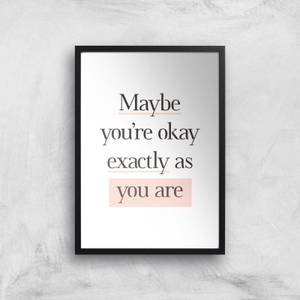 The Motivated Type Maybe You're Okay Exactly As You Are Giclee Art Print