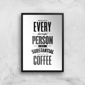 The Motivated Type Behind Every Successful Person Is A Substantial Amount Of Coffee Giclee Art Print