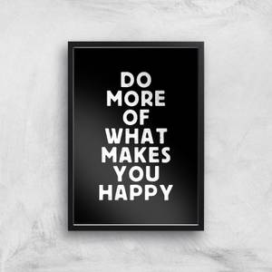 The Motivated Type Do More Of What Makes You Happy Giclee Art Print