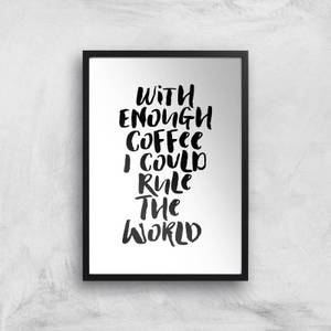 The Motivated Type With Enough Coffee I Could Rule The World Giclee Art Print