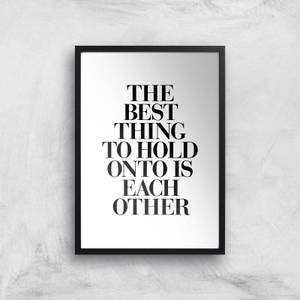 The Motivated Type The Best Thing To Hold Onto Is Each Other Giclee Art Print