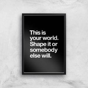 The Motivated Type This Is Your World Shape It Or Somebody Else Will Giclee Art Print