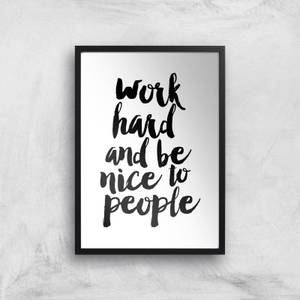 The Motivated Type Work Hard And Be Nice To People Giclee Art Print