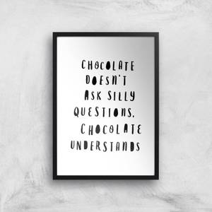The Motivated Type Chocolate Doesn't Ask Silly Questions Chocolate Understands Giclee Art Print