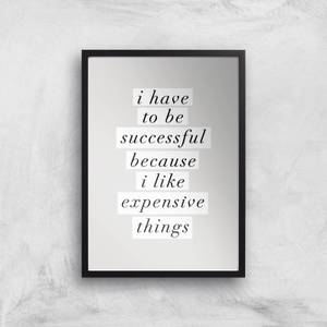 The Motivated Type I Have To Be Successful Because I Like Expensive Things Giclee Art Print