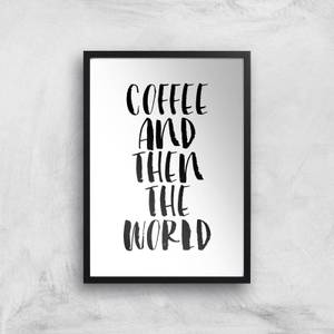 The Motivated Type Coffee And Then The World Giclee Art Print