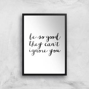 The Motivated Type Be So Good They Can't Ignore You Giclee Art Print