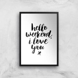 The Motivated Type Hello Weekend I Love You Giclee Art Print