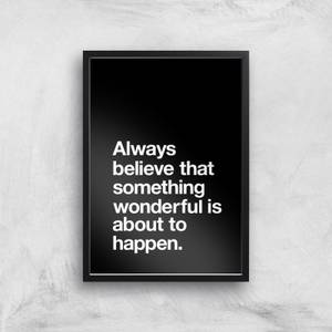 The Motivated Type Always Believe That Something Wonderful Is About To Happen Giclee Art Print