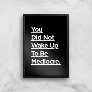 The Motivated Type You Did Not Wake Up Today To Be Mediocre Giclee Art Print
