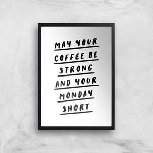 The Motivated Type May Your Coffee Be Strong And Your Monday Short Giclee Art Print