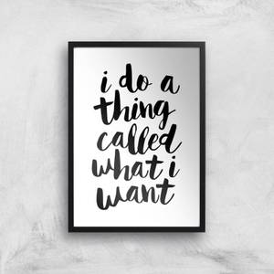 The Motivated Type I Do A Thing Called What I Want Giclee Art Print