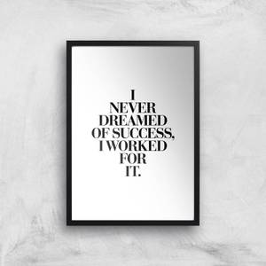The Motivated Type I Never Dreamed Of Success I Worked For It Giclee Art Print
