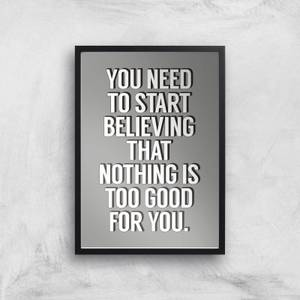 The Motivated Type You Need To Start Believing That Nothing Is Too Good For You Giclee Art Print