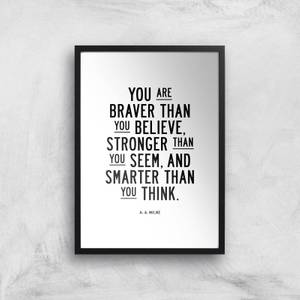 The Motivated Type You Are Braver Than You Believe Stronger Than You Seem And Smarter Than You Think Giclee Art Print