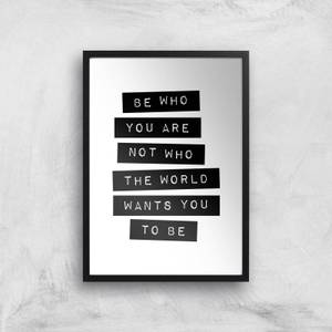 The Motivated Type Be Who You Are Not Who The World Wants You To Be Giclee Art Print