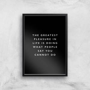 The Motivated Type The Greatest Pleasure In Life Is Doing What People Say You Cannot Do Giclee Art Print