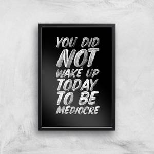 The Motivated Type You Did Not Wake Up Today To Be Mediocre Hand Painted.pdf Giclee Art Print