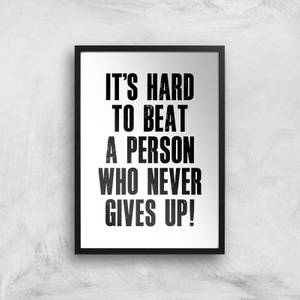 The Motivated Type It's Hard To Beat A Person Who Never Gives Up Giclee Art Print