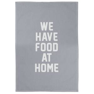 We Have Food At Home Cotton Grey Tea Towel