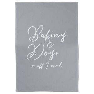 Baking And Dogs Is All I Need Cotton Grey Tea Towel