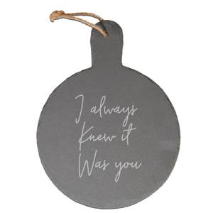 I Always Knew It Was You Engraved Slate Cheese Board