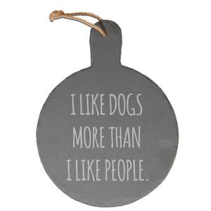 I Like Dogs More Than I Like People Engraved Slate Cheese Board