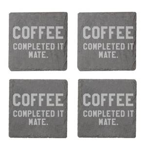 Coffee? Completed It, Mate Engraved Slate Coaster Set