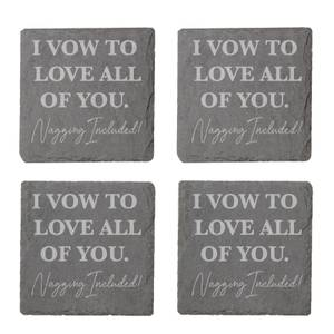 I Vow To Love All Of You Nagging Included Engraved Slate Coaster Set