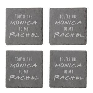 You're The Monica To My Rachel Engraved Slate Coaster Set