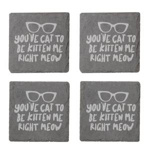 You've Cat To Be Kitten Me Right Now Engraved Slate Coaster Set