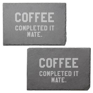 Coffee? Completed It, Mate Engraved Slate Placemat - Set of 2