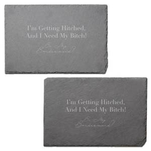 I'm Getting Hitched And I Need My Bitch Engraved Slate Placemat - Set of 2