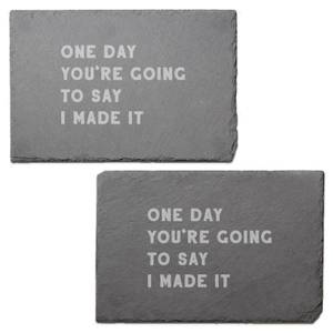 One Day You're Going To Say I Made It Engraved Slate Placemat - Set of 2