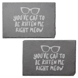 You've Cat To Be Kitten Me Right Now Engraved Slate Placemat - Set of 2