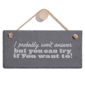 I Probably Wont Answer But You Can Try Engraved Slate Hanging Sign