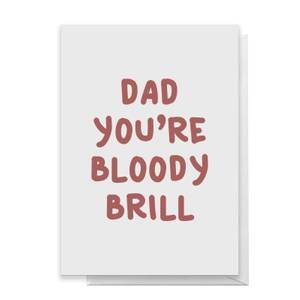 Dad You're Bloody Brill Greetings Card